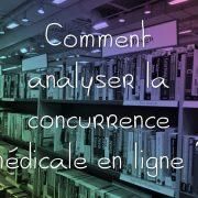 comment analyser la concurrence medicale en ligne